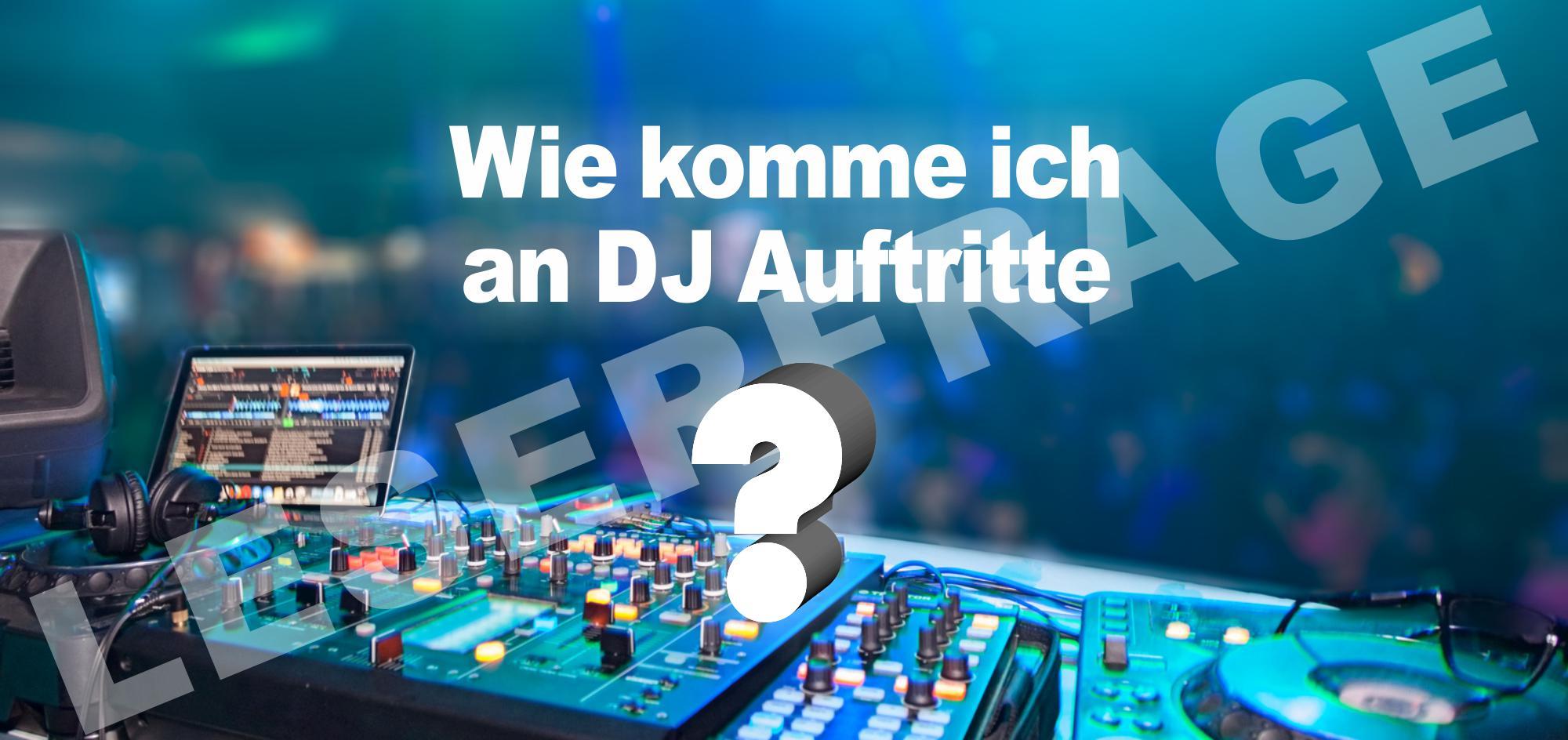 Wie komme ich an DJ Auftritte?